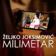Željko Joksimovič - Milimetar