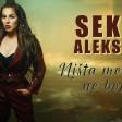 Seka Aleksic - 2019 - Nista me vise ne boli