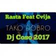 Rasta feat Cvija - Tako Dobro  DJ Coso 2017