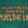 Dubioza Kolektiv feat. Manu Chao - 2019 - Cross the line